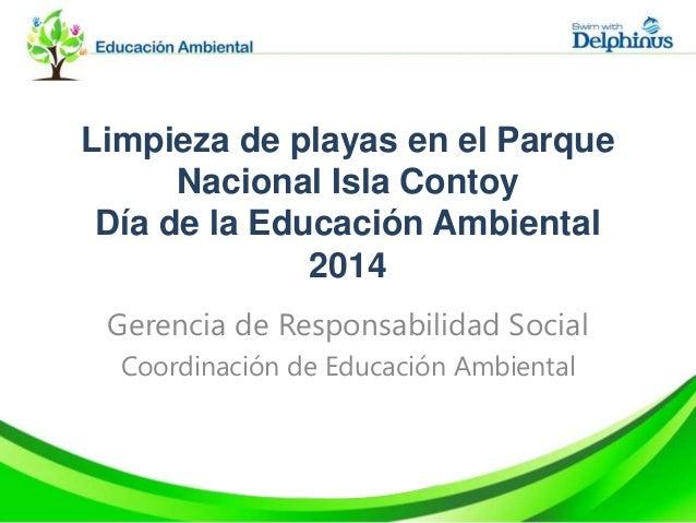 Limpieza de playas en el Parque Nacional Isla Contoy Día de la Educación Ambiental 2014 Gerencia de Responsabilidad Social...