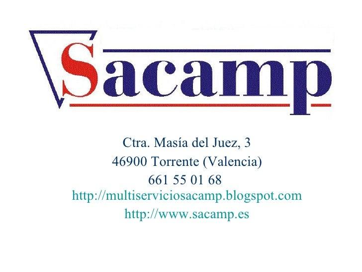 Ctra. Masía del Juez, 3 46900 Torrente (Valencia) 661 55 01 68   http://multiserviciosacamp.blogspot.com http://www.sacamp...