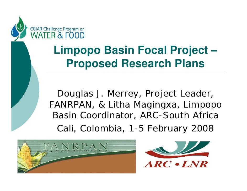 Limpopo Basin Focal Project –   Proposed Research Plans   P      dR       h Pl    Douglas J. Merrey, Project Leader, FANRP...
