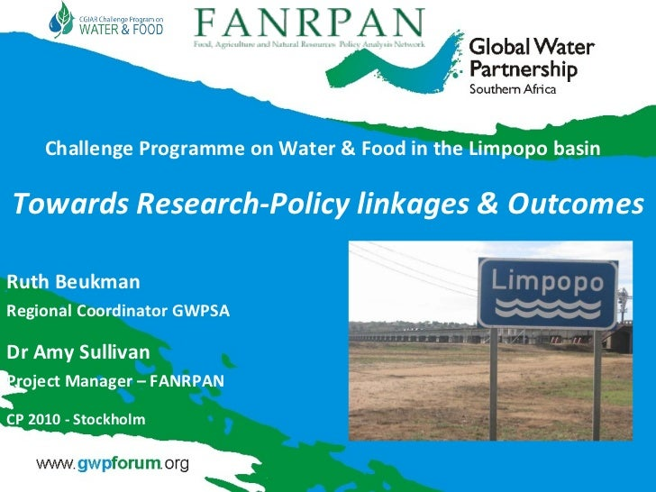 Challenge Programme on Water & Food in the Limpopo basin Towards Research-Policy linkages & Outcomes Ruth Beukman Regional...
