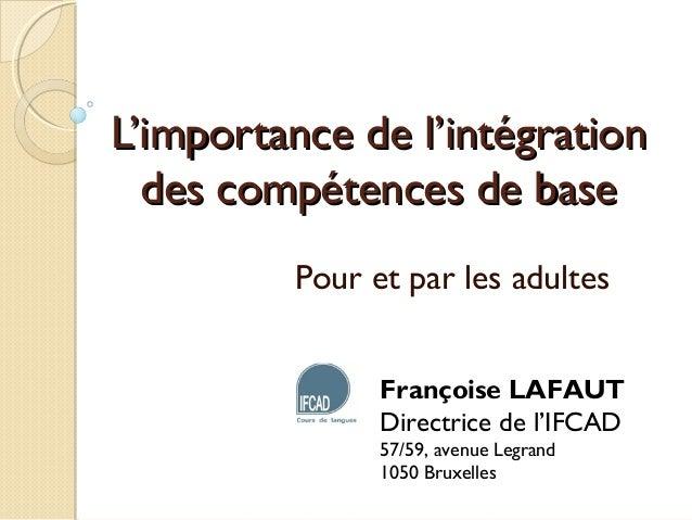 L'importance de l'intégrationL'importance de l'intégration des compétences de basedes compétences de base Pour et par les ...