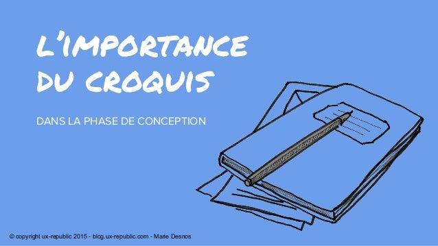 l'importance DANS LA PHASE DE CONCEPTION du croquis © copyright ux-republic 2015 - blog.ux-republic.com - Marie Desnos