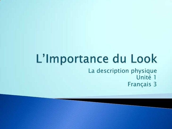 L'Importance du Look<br />La description physique<br />Unité 1<br />Français 3<br />