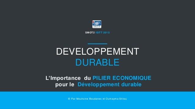 DEVELOPPEMENT DURABLE SMOT2 ISITT 2015 L'Importance du PILIER ECONOMIQUE pour le Développement durable © Par Mouhcine Boud...