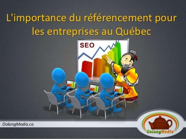 Limportance du référencement pour      les entreprises au QuébecOolongMedia.ca