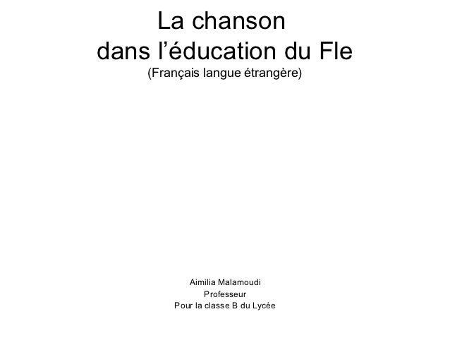 La chansondans l'éducation du Fle    (Français langue étrangère)           Aimilia Malamoudi                Professeur    ...