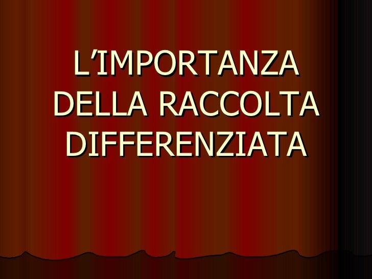L'IMPORTANZA DELLA RACCOLTA DIFFERENZIATA