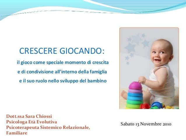 Dott.ssa Sara Chiossi Psicologa Età Evolutiva Psicoterapeuta Sistemico Relazionale, Familiare Sabato 13 Novembre 2010 CRES...
