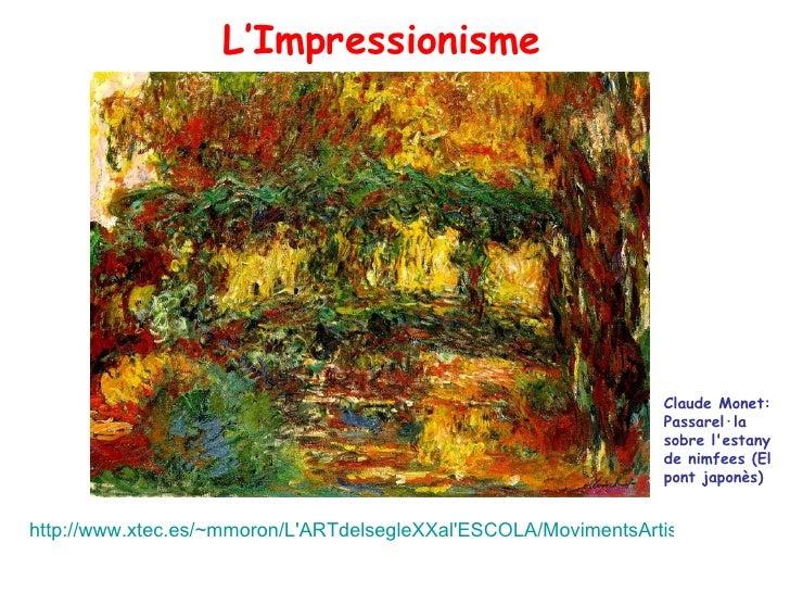 L'Impressionisme Claude Monet: Passarel·la sobre l'estany de nimfees (El pont japonès)  http://www.xtec.es/~mmoron/L'ARTde...