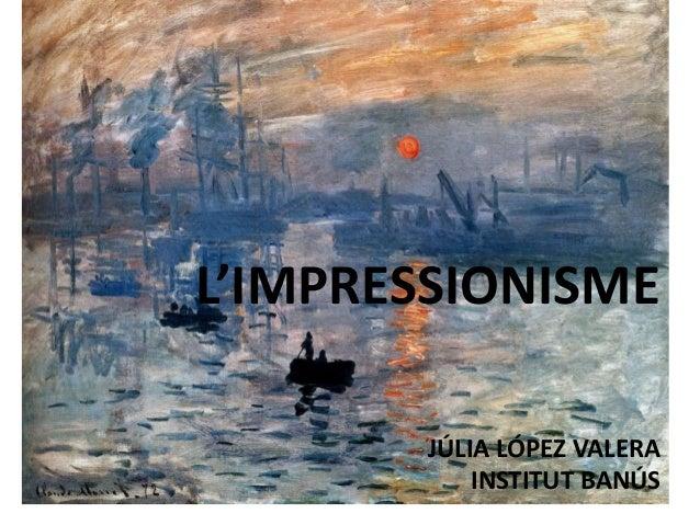 L'IMPRESSIONISME JÚLIA LÓPEZ VALERA INSTITUT BANÚS