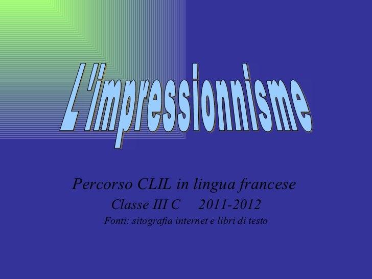 <ul><li>Percorso CLIL in lingua francese  </li></ul><ul><li>Classe III C  2011-2012 </li></ul><ul><li>Fonti: sitografia in...