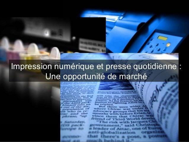 1 Impression numérique et presse quotidienne : Une opportunité de marché