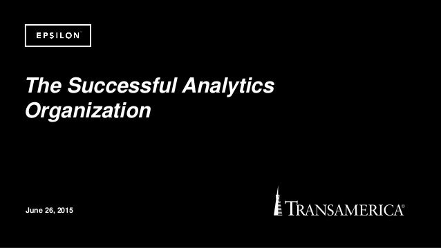 ©2014 Epsilon. Private & Confidential June 26, 2015 The Successful Analytics Organization