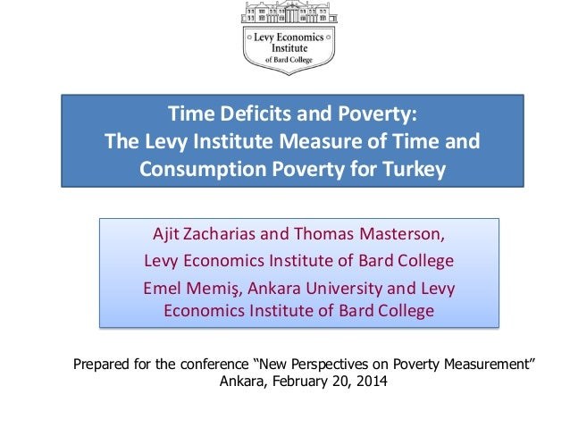 Time Deficits and Poverty: The Levy Institute Measure of Time and Consumption Poverty for Turkey Ajit Zacharias and Thomas...