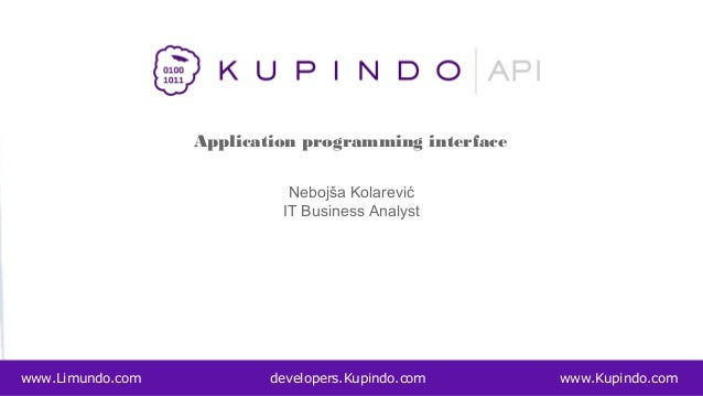 Nebojša Kolarević IT Business Analyst Application programming interface www.Limundo.com developers.Kupindo.com www.Kupindo...