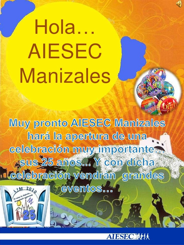 Hola… AIESEC Manizales<br />Muy pronto AIESEC Manizales hará la apertura de una celebración muy importante… sus 25 años......