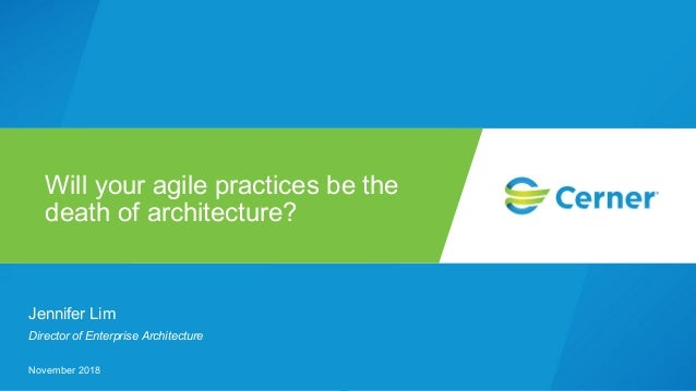 Jennifer Lim Director of Enterprise Architecture November 2018 Will your agile practices be the death of architecture?
