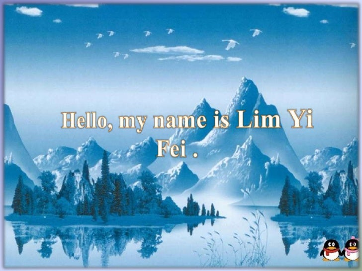 Hello, my name is Lim Yi Fei .<br />