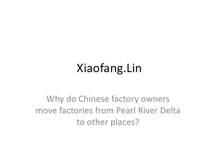 Xiaofang.Lin  Why do Chinese factory ownersmove factories from Pearl River Delta          to other places?