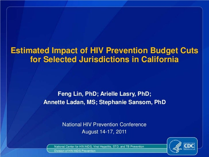 Estimated Impact of HIV Prevention Budget Cuts     for Selected Jurisdictions in California            Feng Lin, PhD; Arie...
