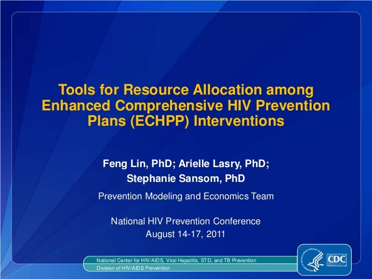 Tools for Resource Allocation amongEnhanced Comprehensive HIV Prevention      Plans (ECHPP) Interventions         Feng Lin...
