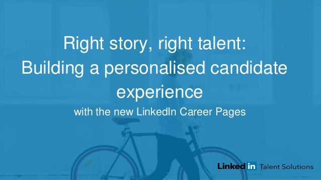 Right story, right talent: Building a personalised candidate experience with the new LinkedIn Career Pages
