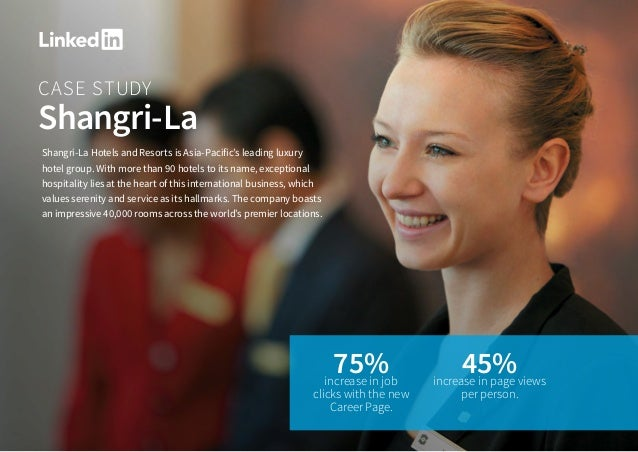 CASE STUDY Shangri-La Shangri-La Hotels and Resorts is Asia-Pacific's leading luxury hotel group. With more than 90 hotels...