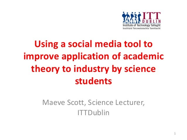 Using a social media tool toimprove application of academic  theory to industry by science             students    Maeve S...