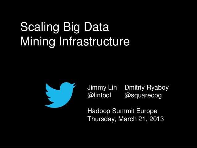 Scaling Big DataMining Infrastructure            Jimmy Lin   Dmitriy Ryaboy            @lintool    @squarecog            H...