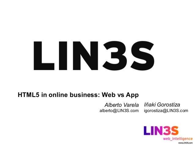 HTML5 in online business: Web vs App                          Alberto Varela Iñaki Gorostiza                        albert...