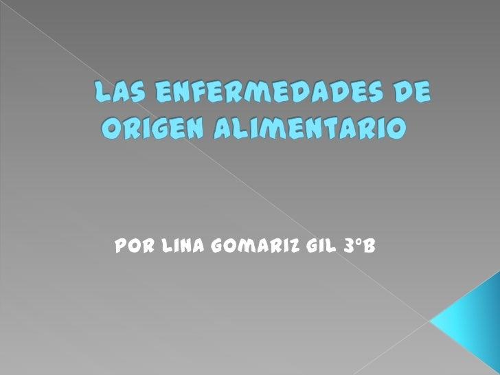 Las enfermedades de origen alimentario<br />Por Lina Gomariz Gil 3ºB<br />