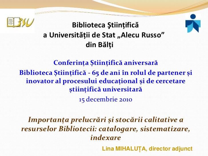 """Biblioteca Ştiinţificăa Universităţii de Stat """"Alecu Russo""""din Bălţi<br />Conferinţa Ştiinţifică aniversară<br />Bibliotec..."""