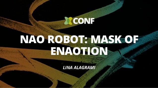 NAO ROBOT: MASK OF ENAOTION LINA ALAGRAMI