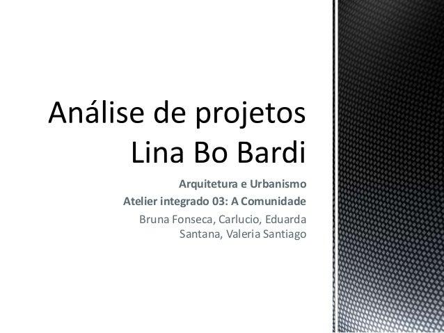 Arquitetura e Urbanismo Atelier integrado 03: A Comunidade Bruna Fonseca, Carlucio, Eduarda Santana, Valeria Santiago