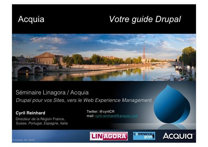 Acquia                                         Votre guide Drupal  Séminaire Linagora / Acquia  Drupal pour vos Sites, ver...