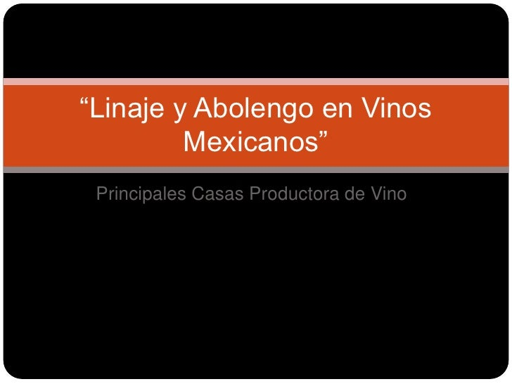 """Principales Casas Productora de Vino<br />""""Linaje y Abolengo en Vinos Mexicanos""""<br />"""