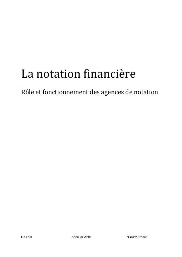 La notation financière Rôle et fonctionnement des agences de notation Lin Jibin Aneouar Aicha Nikolov Atanas
