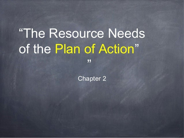 """The Resource Needsof the Plan of Action""""Chapter 2"