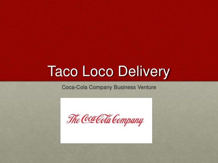 Taco Loco Delivery  Coca-Cola Company Business Venture