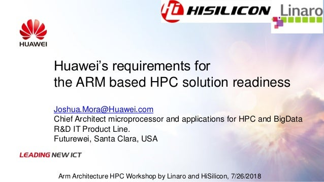 Huawei's requirements for the ARM based HPC solution readiness Joshua.Mora@Huawei.com Chief Architect microprocessor and a...