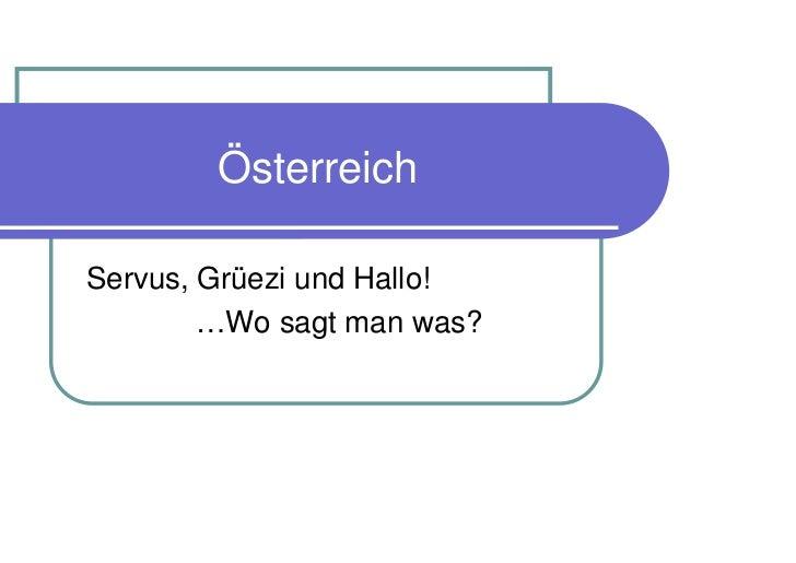 ÖsterreichServus, Grüezi und Hallo!        …Wo sagt man was?