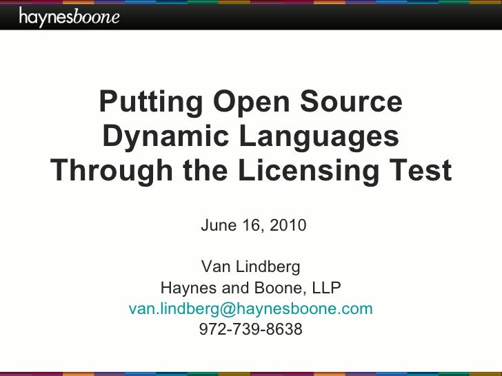Putting Open Source Dynamic Languages Through the Licensing Test Van Lindberg Haynes and Boone, LLP [email_address] 972-73...