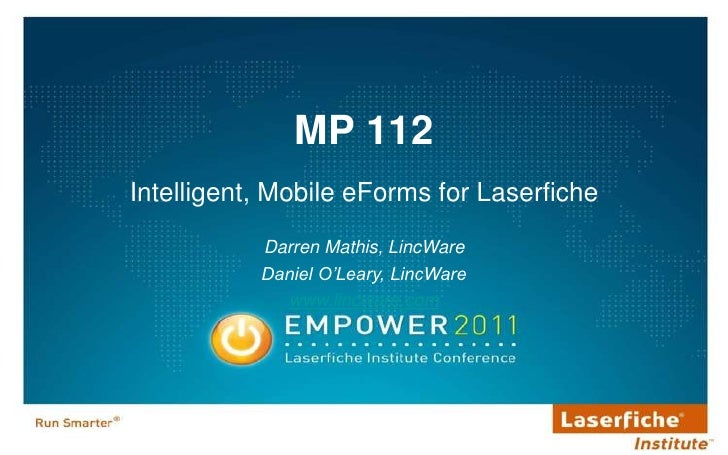 MP 112 Intelligent, Mobile eForms for Laserfiche Darren Mathis, LincWare  Daniel O'Leary, LincWare www.lincware.com