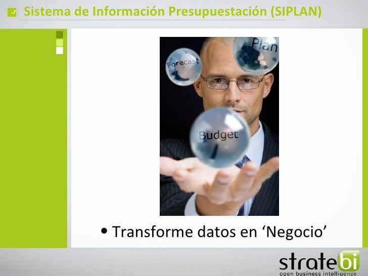 ç   Sistema de Información Presupuestación (SIPLAN)               • Transforme datos en 'Negocio'