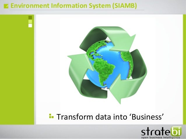 Environment Information System (SIAMB)ç Transform data into 'Business'