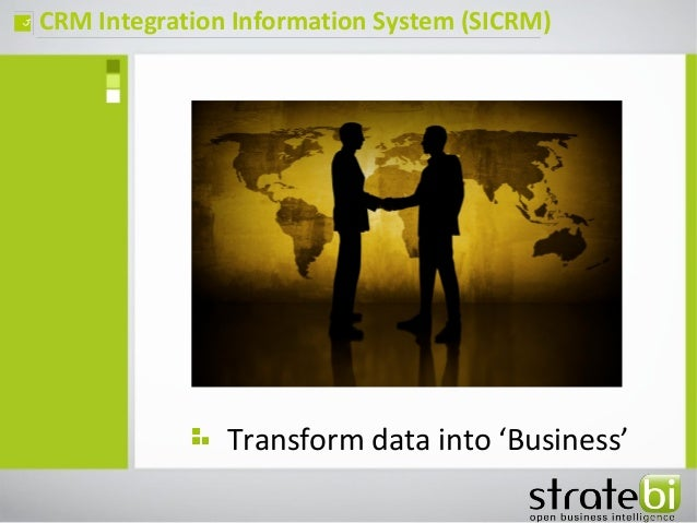CRM Integration Information System (SICRM)ç Transform data into 'Business'