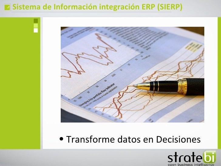 ç   Sistema de Información integración ERP (SIERP)                • Transforme datos en Decisiones