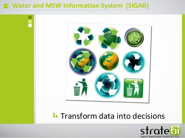 Water and MSW Information System (SIGAR)ç Transform data into decisions