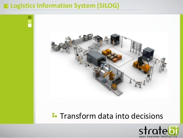 Logistics Information System (SILOG)ç Transform data into decisions