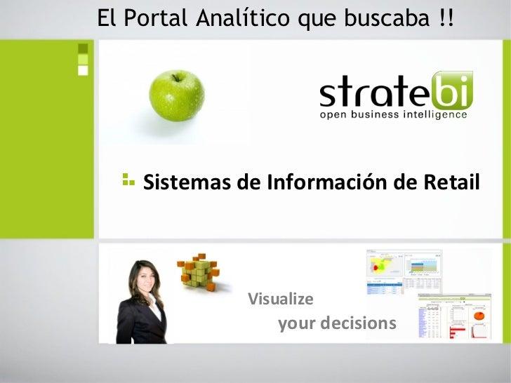 El Portal Analítico que buscaba !!    Sistemas de Información de Retail              Visualize                  your decis...